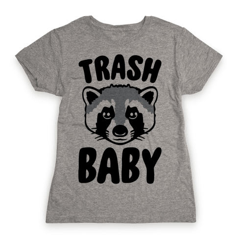 Trash Baby Womens T-Shirt
