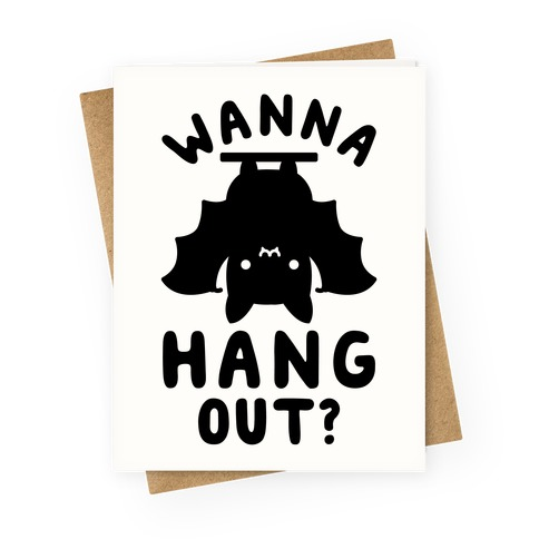 Wanna Hang Out Greeting Card