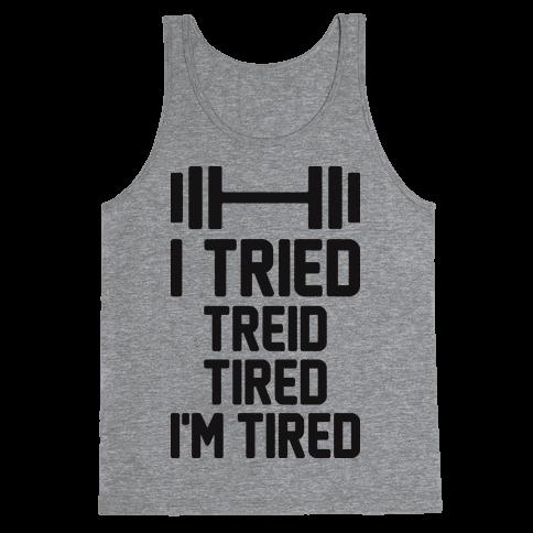 I Tried, Treid, Tired, I'm Tired Tank Top