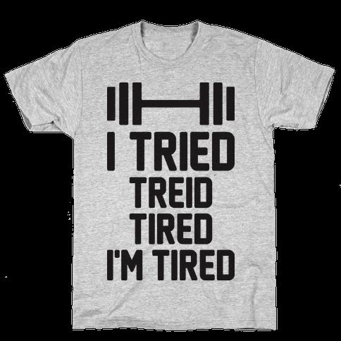 I Tried, Treid, Tired, I'm Tired Mens T-Shirt