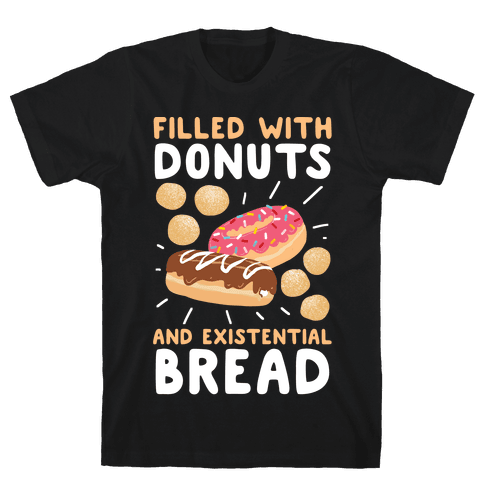 Filled with Donuts and Existential Bread Mens/Unisex T-Shirt