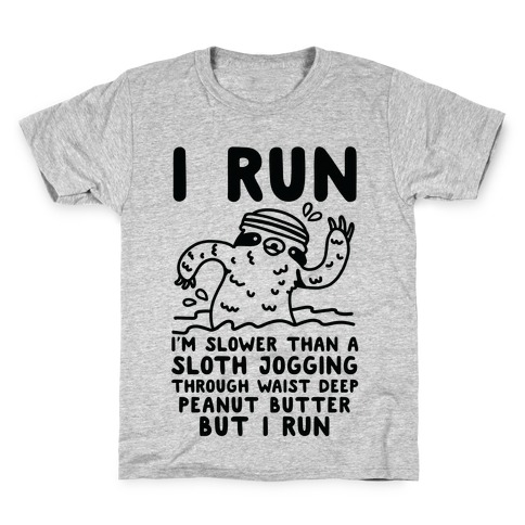 I Run I'm Slower than Sloth Jogging in Waist High Peanut butter But I Run Kids T-Shirt