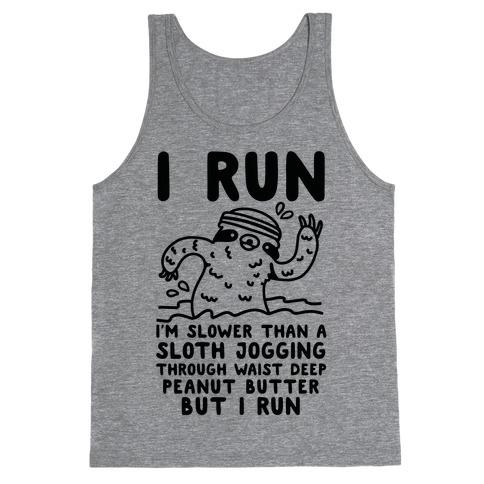 I Run I'm Slower than Sloth Jogging in Waist High Peanut butter But I Run Tank Top