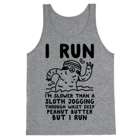 I Run I'm Slower than Sloth Jogging in Waist High Peanut butter But I Run Tank Top