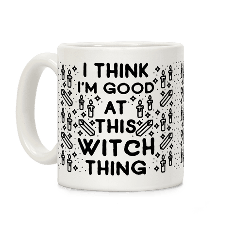 I Think I'm Good At This Witch Thing Coffee Mug