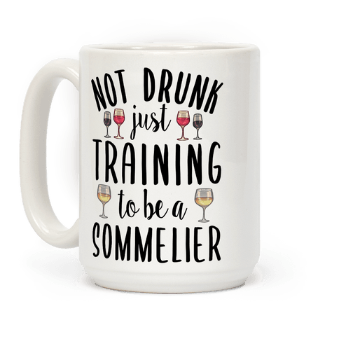 Not Drunk Just Training to be a Sommelier Coffee Mug