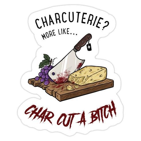 Charcuterie? More Like... Char-Cut-A-Bitch Die Cut Sticker
