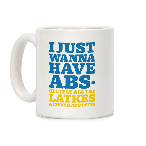 I Just Wanna Have Abs-olutely All The Latkes Coffee Mug
