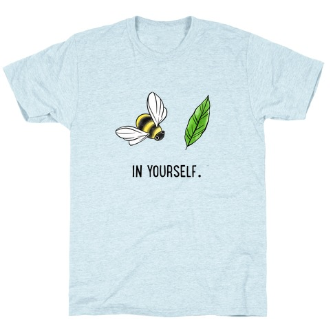 Bee Leaf In Yourself T-Shirt