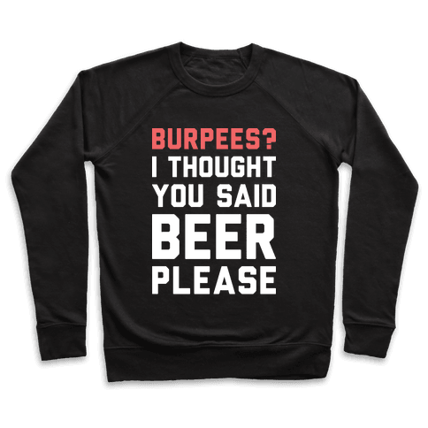 Burpees? I Thought You Said Beer Please (White) Pullover