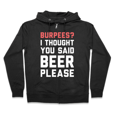 Burpees? I Thought You Said Beer Please (White) Zip Hoodie