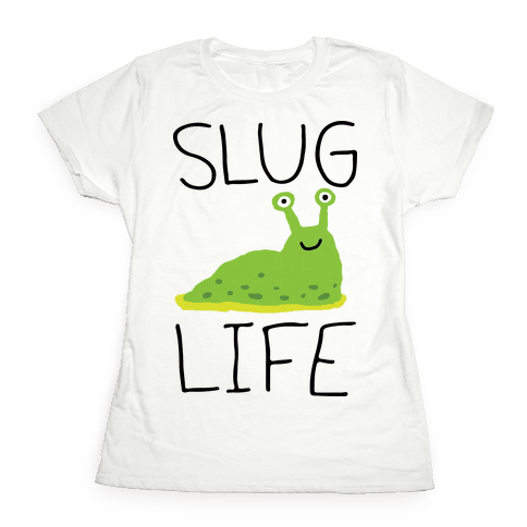 Slug Life Womens T-Shirt