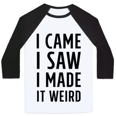 I Made it Weird Baseball Tee
