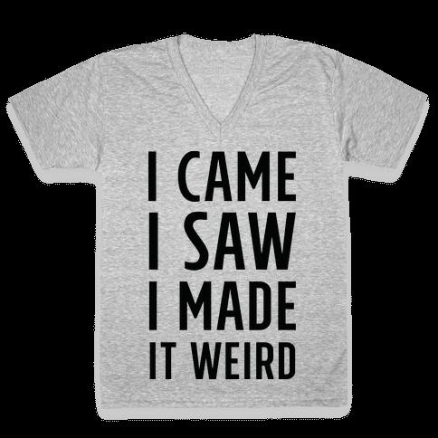 I Made it Weird V-Neck Tee Shirt