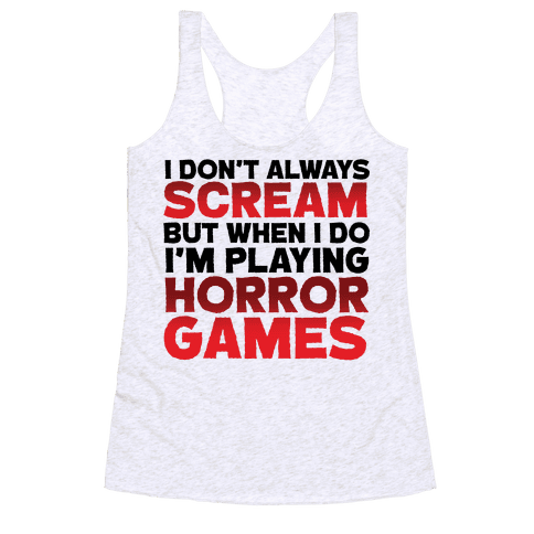 I Don't Always Scream But When I Do I'm Playing Horror Games Racerback Tank Top