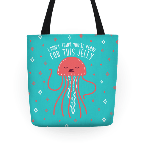 I Don't Think You're Ready For This Jelly - Parody Tote