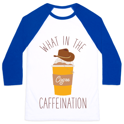 What In The Caffeination Baseball Tee