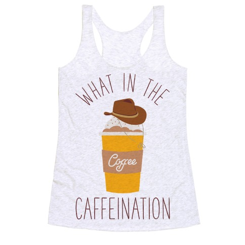 What In The Caffeination Racerback Tank Top