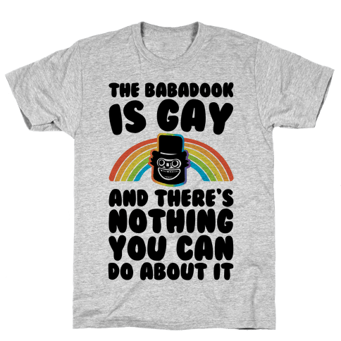 The Babadook Is Gay and There's Nothing You Can Do About It Mens T-Shirt