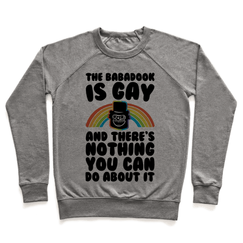 The Babadook Is Gay and There's Nothing You Can Do About It Pullover