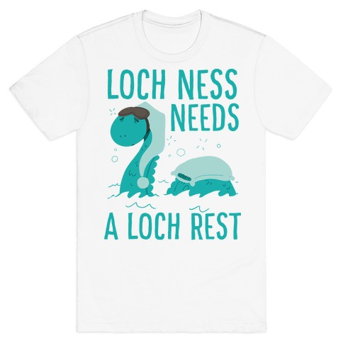Loch Ness Needs A Loch Rest T-Shirt