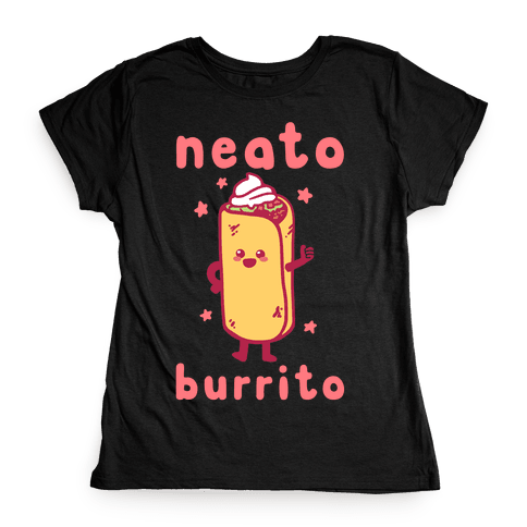 Neato Burrito Womens T-Shirt