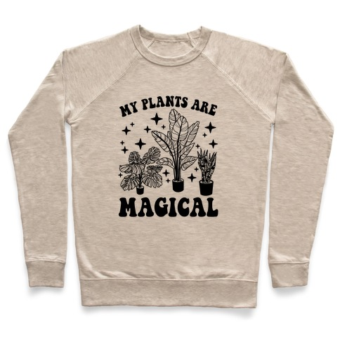 My Plants Are Magical Pullover