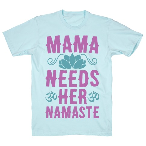 Mama Needs Her Namaste Mens T-Shirt