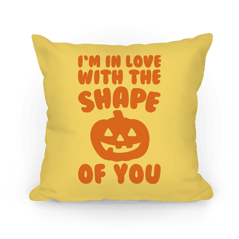 I'm In Love With The Shape Of You Pumpkin Parody Pillow