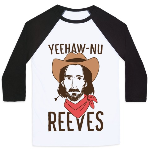 Yeehaw-nu Reeves Baseball Tee