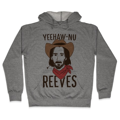 Yeehaw-nu Reeves Hooded Sweatshirt