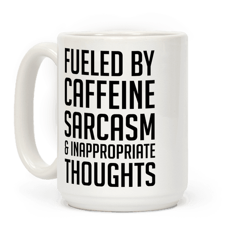 Fueled By Caffeine, Sarcasm & Inappropriate Thoughts