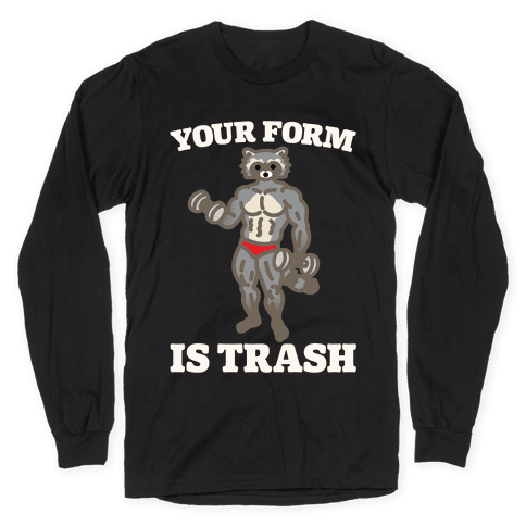 Your Form Is Trash Raccoon Parody White Print Long Sleeve T-Shirt