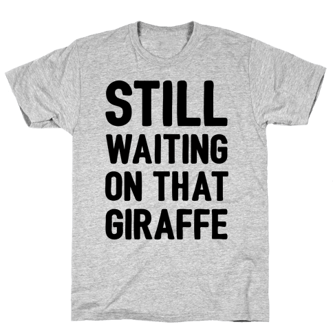 Still Waiting On That Giraffe Mens T-Shirt