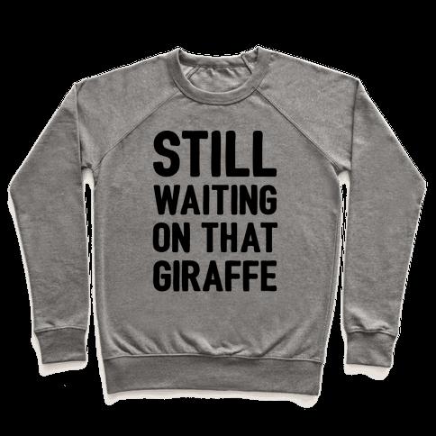 Still Waiting On That Giraffe Pullover