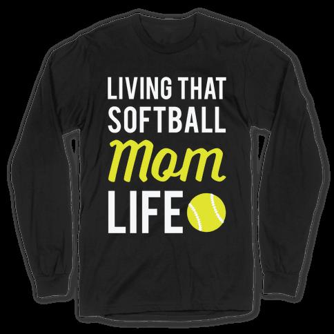 Living That Softball Mom Life Long Sleeve T-Shirt