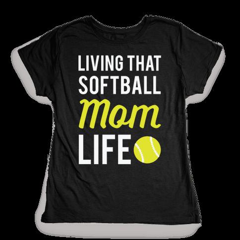 Living That Softball Mom Life Womens T-Shirt