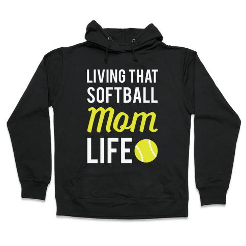 Living That Softball Mom Life Hooded Sweatshirt