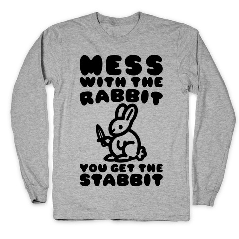 Mess With The Rabbit You Get The Stabbit Long Sleeve T-Shirt