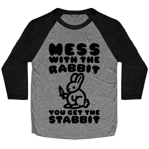 Mess With The Rabbit You Get The Stabbit Baseball Tee