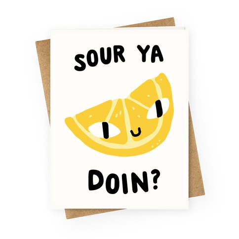 Sour Ya Doin? Greeting Card