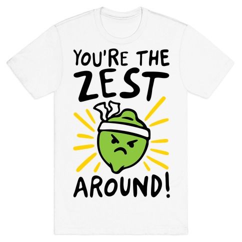 You're the Zest Around Parody T-Shirt