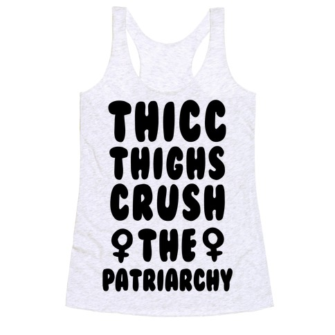 Thicc Thighs Crush the Patriarchy Racerback Tank Top