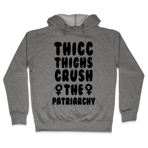 Thicc Thighs Crush the Patriarchy Hooded Sweatshirt