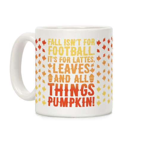 Fall Is For Lattes, Leaves and All Things Pumpkin Coffee Mug