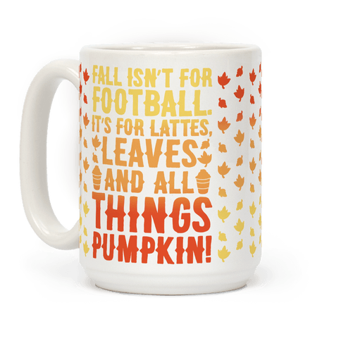 Fall Is For Lattes, Leaves and All Things Pumpkin