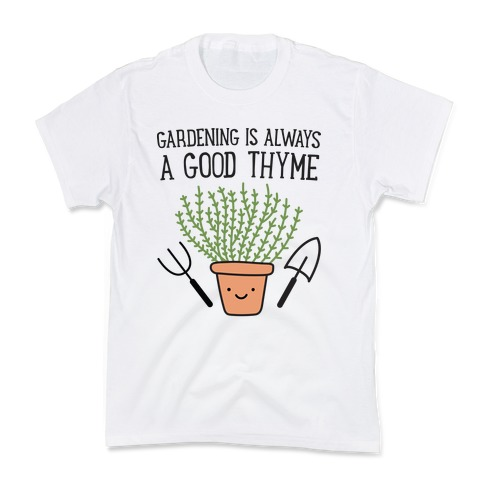 Gardening Is Always A Good Thyme Kids T-Shirt