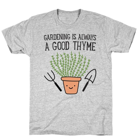 Gardening Is Always A Good Thyme T-Shirt