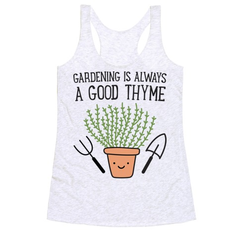 Gardening Is Always A Good Thyme Racerback Tank Top