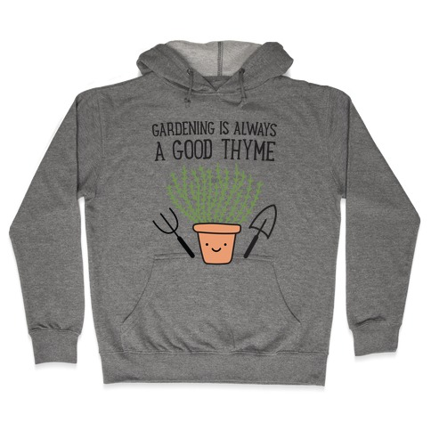 Gardening Is Always A Good Thyme Hooded Sweatshirt